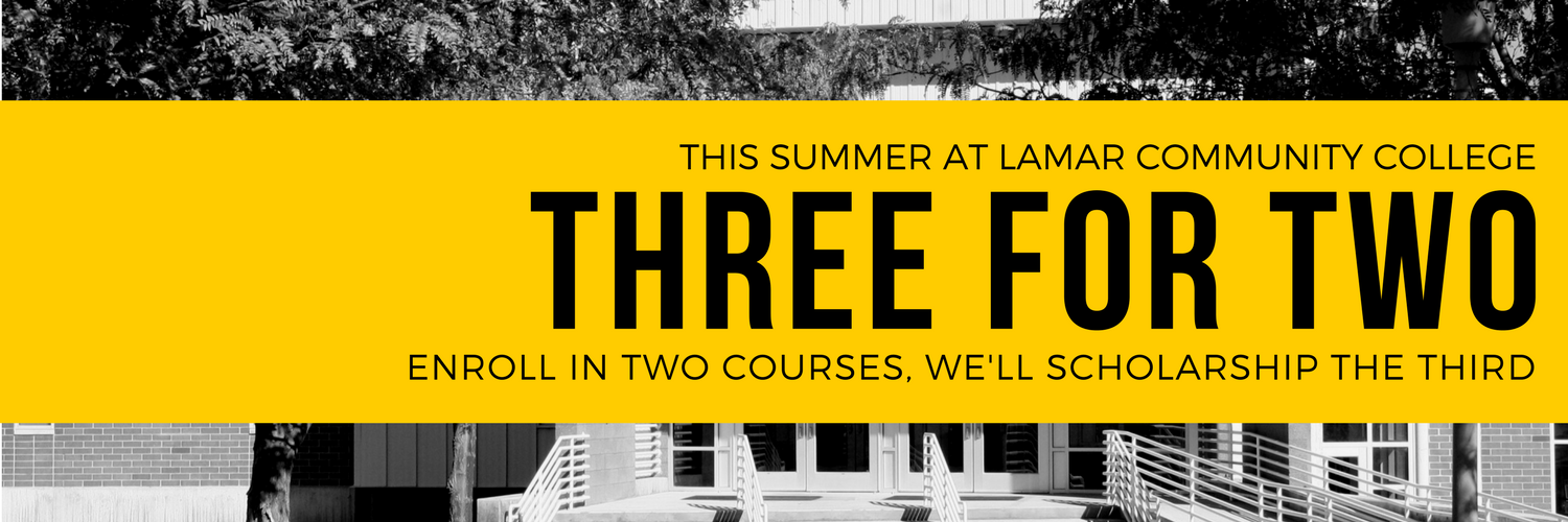 This summer at Lamar Community College, get Three for Two! Enroll in two courses, we'll scholarship the third.